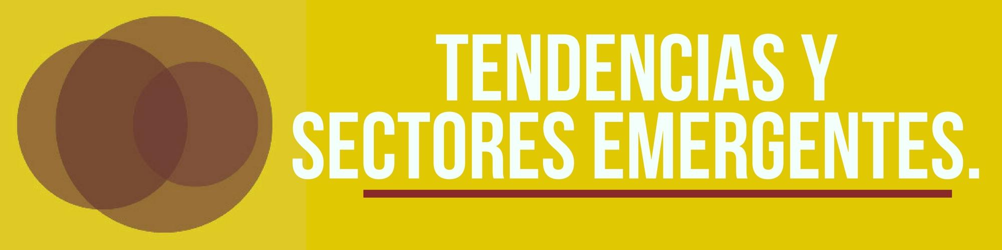 Tendencias y sectores emergentes[;;;][;;;]