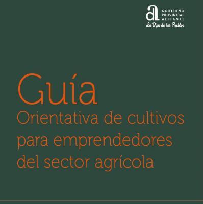 Guía de cultivos para emprendedores del sector agrícola de la provincia de Alicante