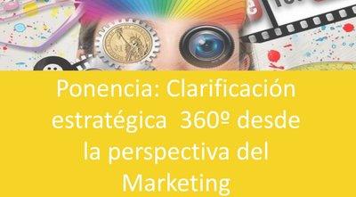 Ponencia: Clarificación estratégica 360º desde la perspectiva del marketing