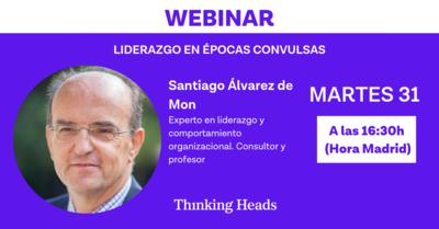 "Webinar:""Liderazgo en épocas convulsas"". Santiago Álvarez de Mon"